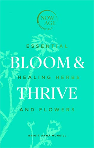 Bloom & Thrive: Essential Healing Herbs and Flowers (Now Age series) (English Edition)