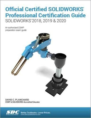 Official Certified SOLIDWORKS Professional Certification Guide SOLIDWORKS 2018, 2019, & 2020