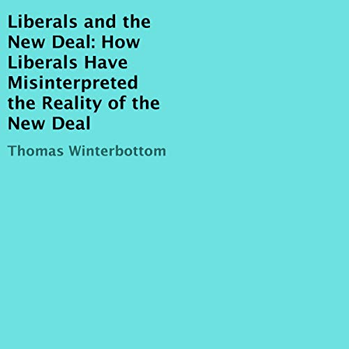 Liberals and the New Deal: How Liberals Have Misinterpreted the Reality of the New Deal audiobook cover art