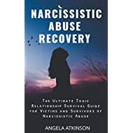 Narcissistic Abuse Recovery: The Ultimate Toxic Relationship Survival Guide for Victims and Survivors of Narcissistic Abuse
