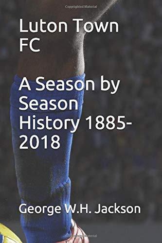 Luton Town FC - A Season by Season History 1885-2018