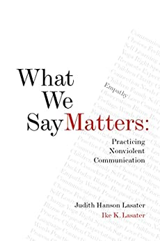What We Say Matters: Practicing Nonviolent Communication by [Ike Lasater, Judith Hanson Lasater]