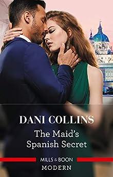 The Maid's Spanish Secret (Secret Heirs of Billionaires Book 27) by [Dani Collins]
