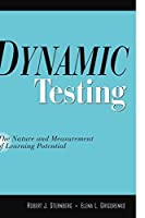 Dynamic Testing: The Nature and Measurement of Learning Potential by Robert J. Sternberg PhD Elena L. Grigorenko(2001-10-15)