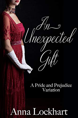 An Unexpected Gift: A Pride and Prejudice Variation by [Anna Lockhart, A Lady]
