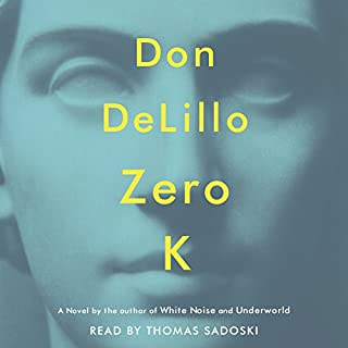 Zero K                   By:                                                                                                                                 Don DeLillo                               Narrated by:                                                                                                                                 Thomas Sadoski                      Length: 7 hrs and 48 mins     351 ratings     Overall 3.6
