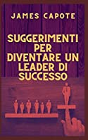 Suggerimenti per diventare un leader di successo
