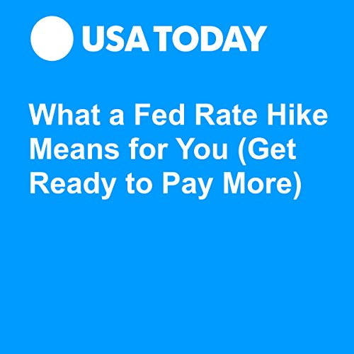 What a Fed Rate Hike Means for You (Get Ready to Pay More) audiobook cover art