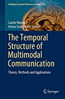 The Temporal Structure of Multimodal Communication: Theory, Methods and Applications (Intelligent Systems Reference Library (164))