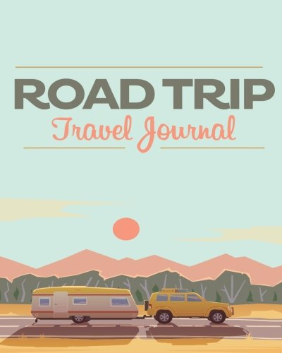 Road Trip Travel Journal: 8x10 Travel Journal with Prompts for Writing and Blank Pages for Sketches, Photos, Adventure Journal, Vacation Journal