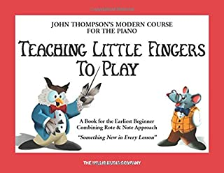Teaching Little Fingers to Play: A Book for the Earliest Beg