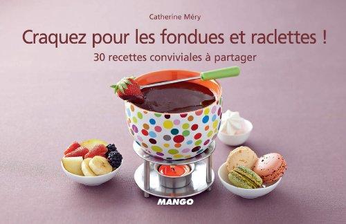 Craquez pour les fondues et raclettes ! 30 recettes conviviales à partager (Craquez...) (French Edition)