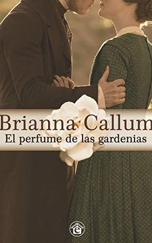 EL PERFUME DE LAS GARDENIAS de BRIANNA CALLUM