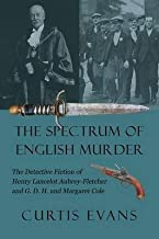 [The Spectrum of English Murder: The Detective Fiction of Henry Lancelot Aubrey-Fletcher and G. D. H. and Margaret Cole] [Author: Evans, Curtis] [June, 2015]