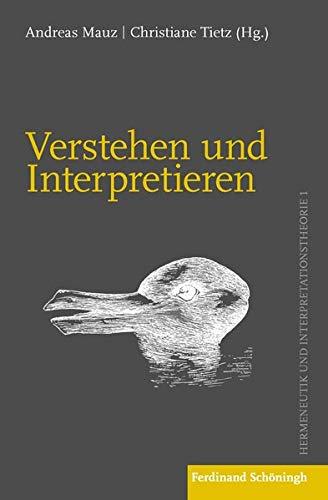 Verstehen und Interpretieren: Zum Basisvokabular von Hermeneutik und Interpretationstheorie