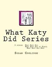 What Katy Did Series: 3 stories: What Katy Did, What Katy Did at School, What Katy did Next