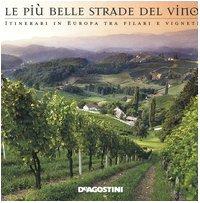 Le più belle strade del vino. Itinerari in Europa tra filari e vigneti
