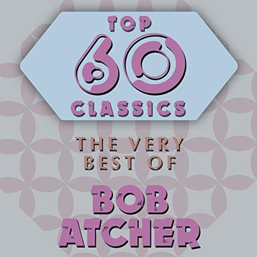 Top 60 Classics - The Very Best of Bob Atcher