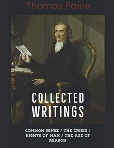 Thomas Paine: Collected Writings : Common Sense / The Crisis / Rights of Man / The Age of Reason (illustrated): Included Thomas Paine's Biographical introduction.