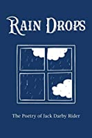 Rain Drops: The Poetry of Jack Darby Rider