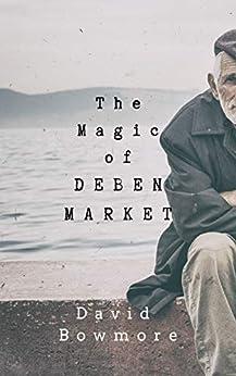 The Magic of Deben Market by [David  Bowmore, Grant P. Hudson]