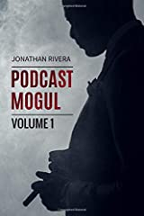 The Podcast Mogul   Volume 1: Everything you need to know to profit from Podcasting Paperback