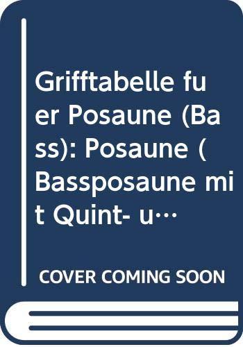 Grifftabelle für Posaune (Bass): Posaune (Bassposaune mit Quint- und Quartventil).