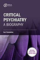 Critical Psychiatry: A Biography (Critical Skills for Social Work)