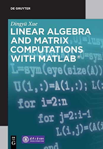 Compare Textbook Prices for Linear Algebra and Matrix Computations With MATLAB De Gruyter Stem 1 Edition ISBN 9783110663631 by Dingyü Xue