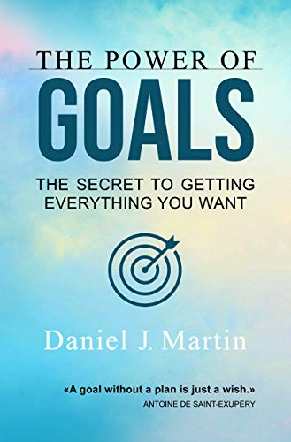 The power of goals: The secret to getting everything you want (Your best self) (English Edition)