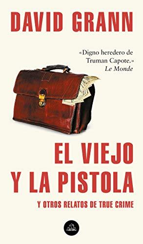 El viejo y la pistola: Y otros relatos de True Crime (Literatura Random House)