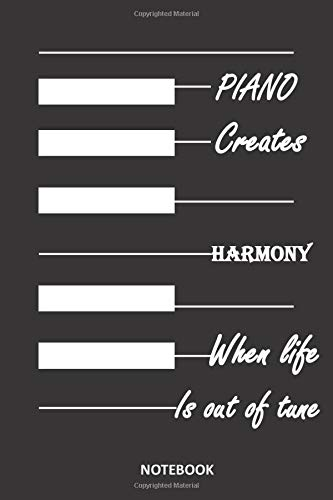Piano Creates Harmony When Life Is Out Of Tune : Blank Lined Journal/ Notebook for birthday gift: Lined Notebook / Journal Gift, 100 pages, 6x9, Soft Cover, Matte Finish