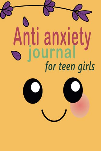 The Anti anxiety journal for teen girls: self therapy for anxiety,anti anxiety workbook,self care a day and night reflection jou
