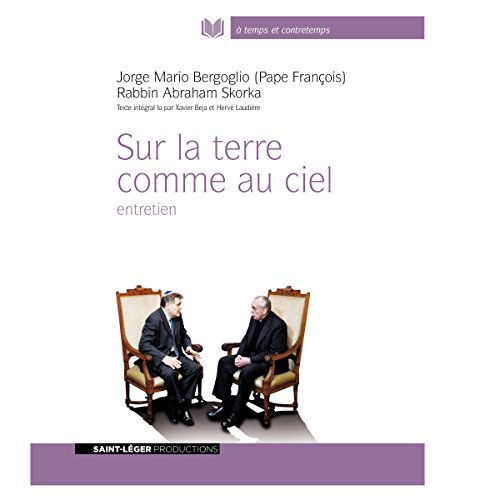 Sur la terre comme au ciel                   By:                                                                                                                                 Pape François,                                                                                        Rabbin Abraham Skorka                               Narrated by:                                                                                                                                 Xavier Béjat,                                                                                        Hervé Laudière                      Length: 6 hrs and 3 mins     Not rated yet     Overall 0.0