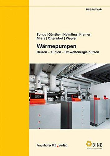 Wärmepumpen.: Heizen - Kühlen - Umweltenergie nutzen. (BINE-Fachbuch)