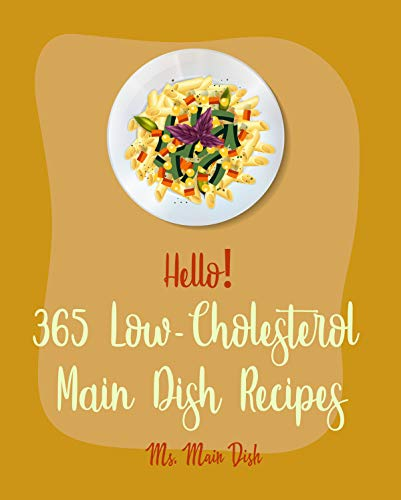 Hello! 365 Low-Cholesterol Main Dish Recipes: Best Low-Cholesterol Main Dish Cookbook Ever For Beginners [Gluten Free Pasta Book, Chicken Breast Recipes, ... Rice Recipe] [Book 1] (English Edition)