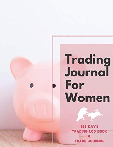365 Days Trading Journal For Women Trading Diary Trading Log 370 Pages, For Traders of Cryptos, Stocks, Futures, Options and Forex W003: Stock Trading ... For a living. Stock Market Tracker, Forex