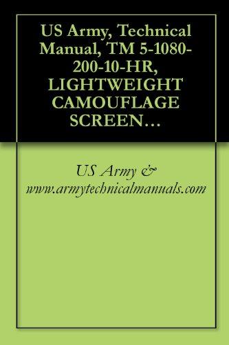 US Army, Technical Manual, TM 5-1080-200-10-HR, LIGHTWEIGHT CAMOUFLAGE SCREEN SYSTEMS: WOODLAND, RADAR SCATTERI TYPE II (NSN 1080-00-103-1246); WOODLAND, ... DESERT SCAT (English Edition)