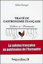 Traité de gastronomie française - Patrimoine et culture de Kilien Stengel
