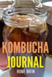 Kombucha Journal Home Brew: A Journal to Track and Record Your Kombucha Home Brews Recipes | Brewer Log (1st & 2nd Fermentation) | SCOBY Log | Brew Better Booch