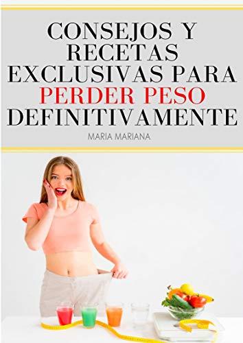 Consejos y Recetas Exclusivas para Perder Peso Definitivamente: Perder Peso Definitivamente (Spanish Edition)
