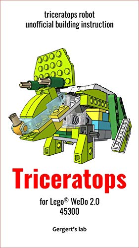 Triceratops for Lego WeDo 2.0 45300 instruction (Build Wedo Robots — a series of instructions for assembling robots with wedo 45300 Book 18) (English Edition)