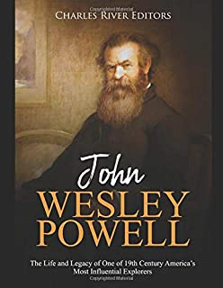 John Wesley Powell: The Life and Legacy of One of 19th Century America's Most Influential Explorers