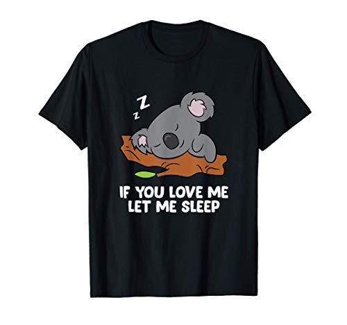 Dormir Koala Si me amas déjame dormir Koala Pijama Camiseta