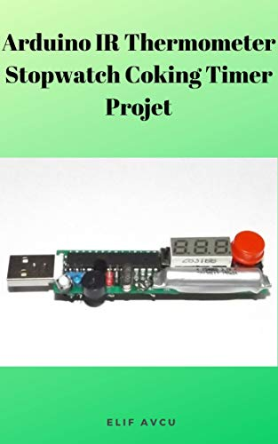 Arduino IR Thermometer Stopwatch Coking Timer Projet (English Edition)
