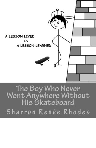 The Boy Who Never Went Anywhere Without His Skateboard: A Lesson Lived Is A Lesson Learned