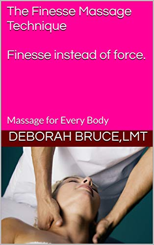 Cheapest Price! The Finesse Massage Technique  Finesse instead of force.: Massage for Every Body