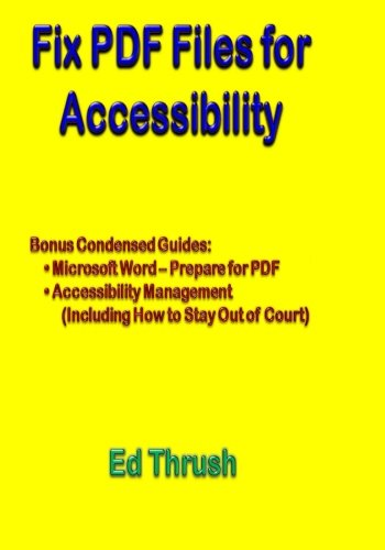 Fix PDF Files for Accessibility: The Easy and Ultimate Guide to Applying Section 508 and WCAG 2.0 to PDF Files