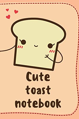 Cute Toasts Notebook: Funny Sketchbook, Journal, Diary (110 Pages, Blank, 6 x 9)