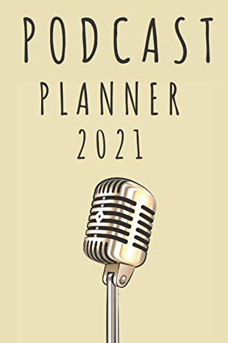 Podcast Planner 2021: A Journal For Planning Your Podcast Episodes With 120 Pages To Stay Organized And Be More Productive With A Lot Of Slots Inside.